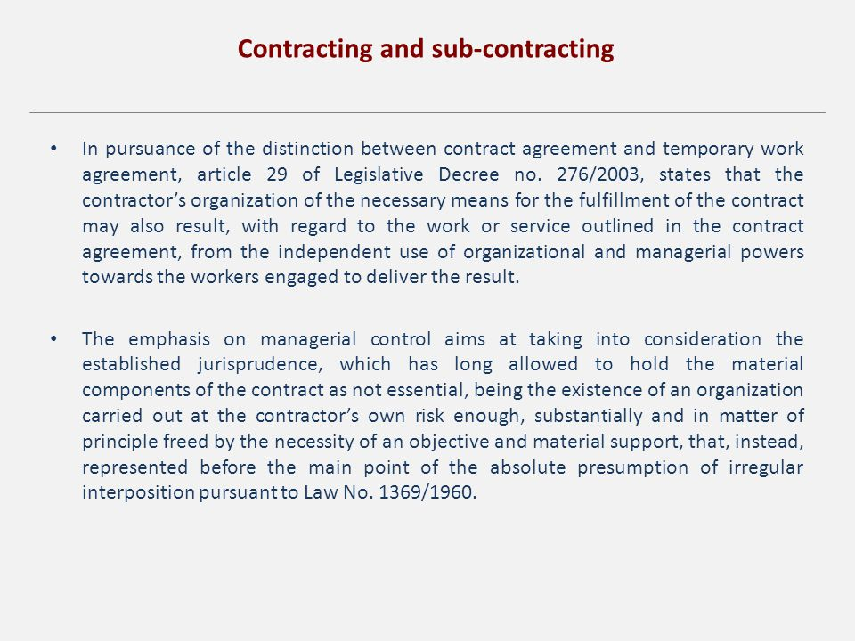 Contracting and sub-contracting In pursuance of the distinction between contract agreement and temporary work agreement, article 29 of Legislative Decree no.