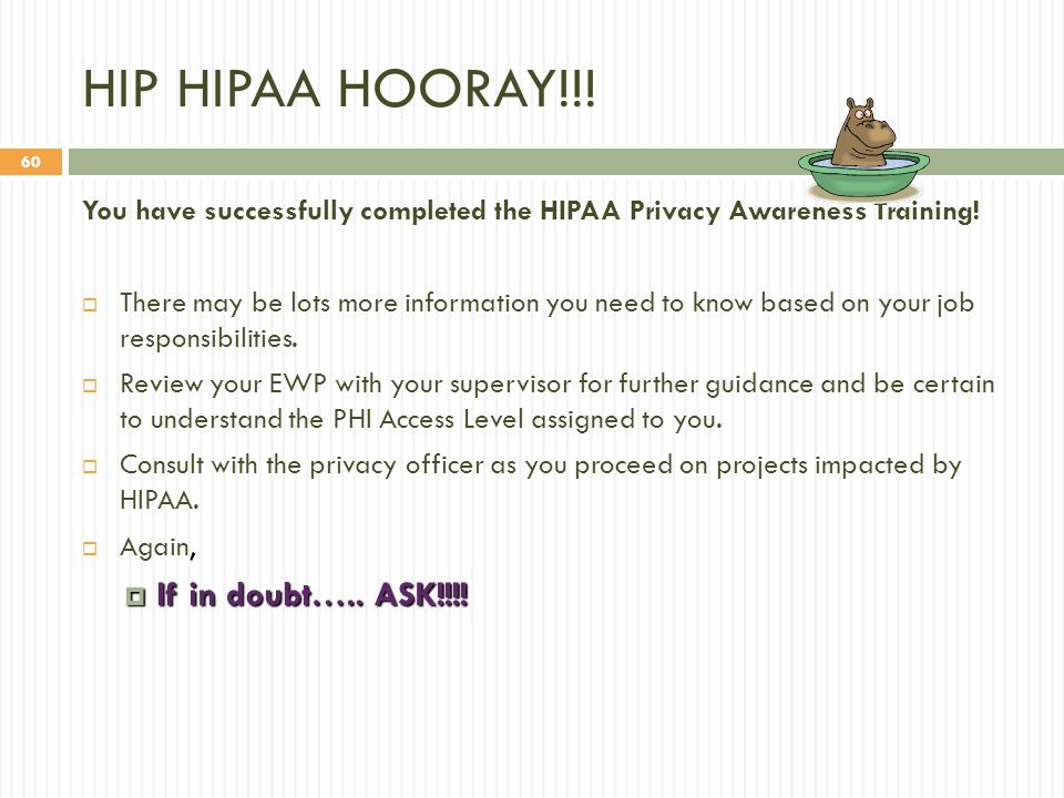 60 HIP HIPAA HOORAY!!.You have successfully completed the HIPAA Privacy Awareness Training.