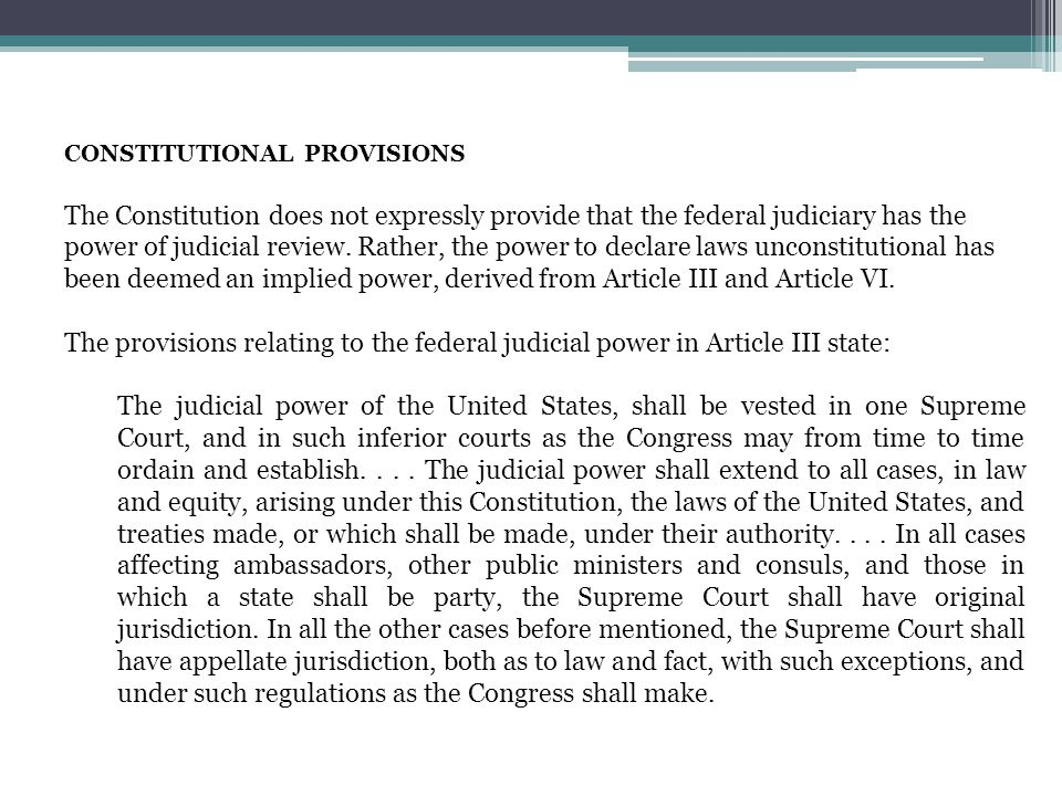 CONSTITUTIONAL PROVISIONS The Constitution does not expressly provide that the federal judiciary has the power of judicial review. Rather, the power t