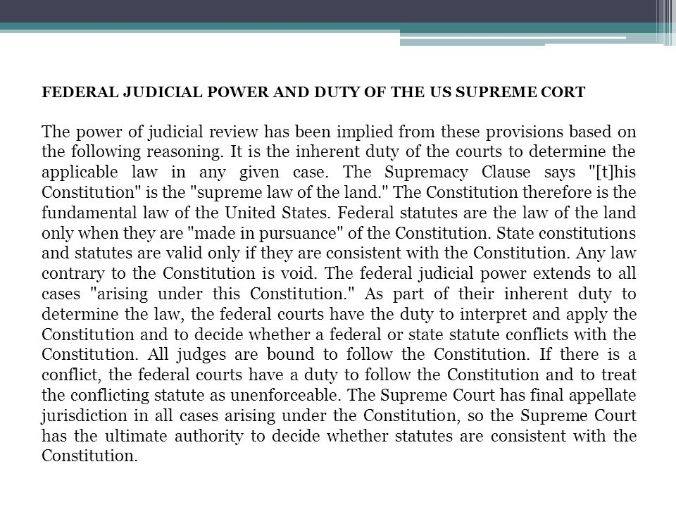 FEDERAL JUDICIAL POWER AND DUTY OF THE US SUPREME CORT The power of judicial review has been implied from these provisions based on the following reas