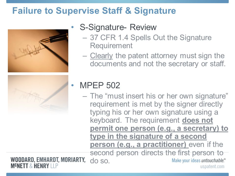Failure to Supervise Staff & Signature S-Signature- Review –37 CFR 1.4 Spells Out the Signature Requirement –Clearly the patent attorney must sign the
