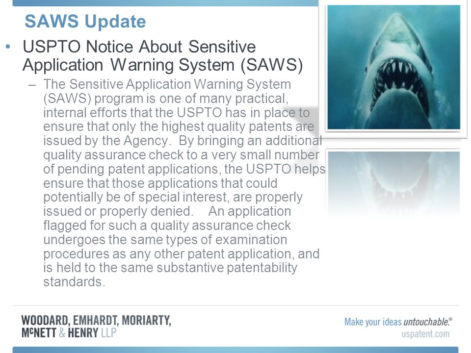 SAWS Update USPTO Notice About Sensitive Application Warning System (SAWS) –The Sensitive Application Warning System (SAWS) program is one of many practical, internal efforts that the USPTO has in place to ensure that only the highest quality patents are issued by the Agency.