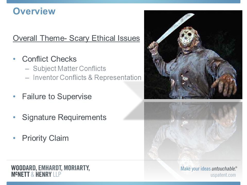 Overview Overall Theme- Scary Ethical Issues Conflict Checks –Subject Matter Conflicts –Inventor Conflicts & Representation Failure to Supervise Signa