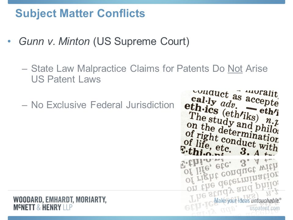 Subject Matter Conflicts Gunn v. Minton (US Supreme Court) –State Law Malpractice Claims for Patents Do Not Arise US Patent Laws –No Exclusive Federal