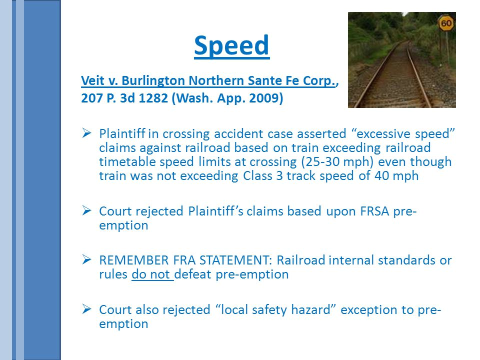 "Speed Veit v. Burlington Northern Sante Fe Corp., 207 P. 3d 1282 (Wash. App. 2009)  Plaintiff in crossing accident case asserted ""excessive speed"" cl"
