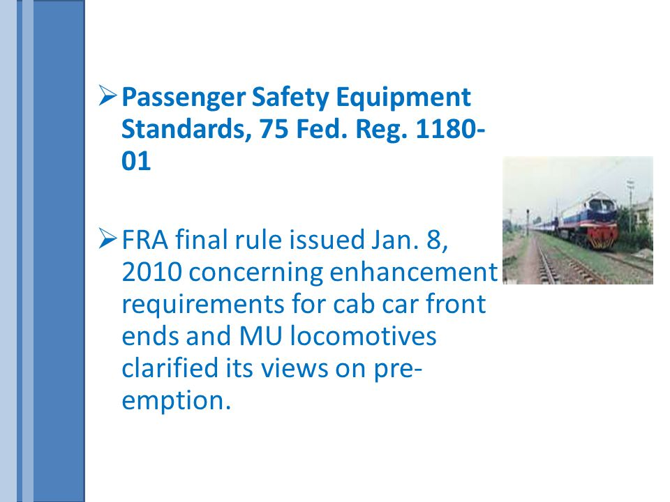  Passenger Safety Equipment Standards, 75 Fed. Reg. 1180- 01  FRA final rule issued Jan. 8, 2010 concerning enhancement requirements for cab car fro
