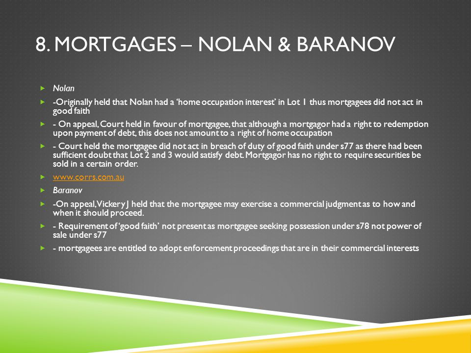 8. MORTGAGES – NOLAN & BARANOV  Nolan  -Originally held that Nolan had a 'home occupation interest' in Lot 1 thus mortgagees did not act in good fai