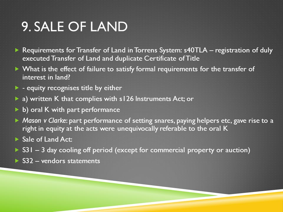 9. SALE OF LAND  Requirements for Transfer of Land in Torrens System: s40TLA – registration of duly executed Transfer of Land and duplicate Certifica