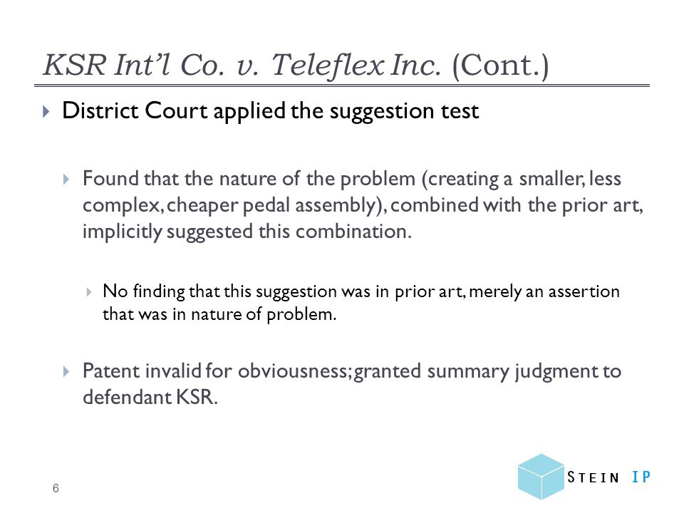 Combating Obviousness (Cont.) 17  Must be ready to rebut prima facie case  Require evidence of or detailed reasoning of  Problem,  A design need or market pressure to solve a problem, and  There are a finite number of identified, predictable solutions.