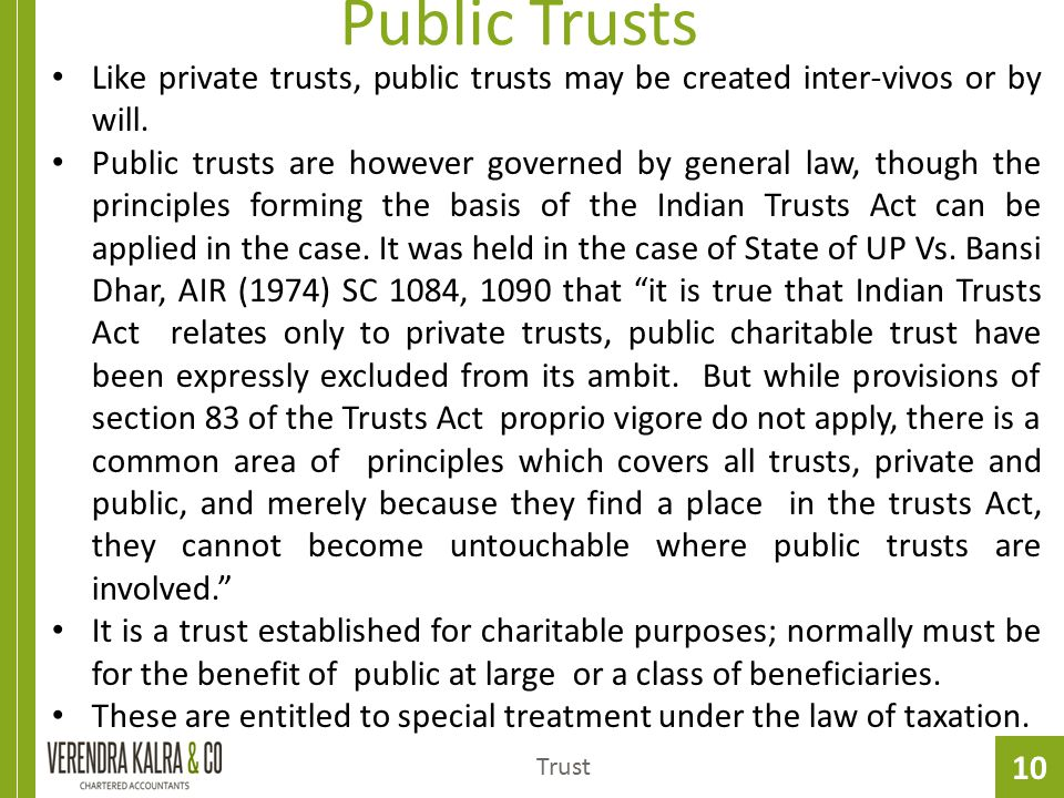 10 Public Trusts Trust Like private trusts, public trusts may be created inter-vivos or by will. Public trusts are however governed by general law, th