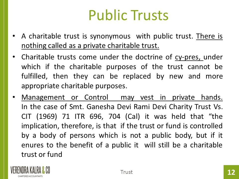 12 Public Trusts Trust A charitable trust is synonymous with public trust. There is nothing called as a private charitable trust. Charitable trusts co