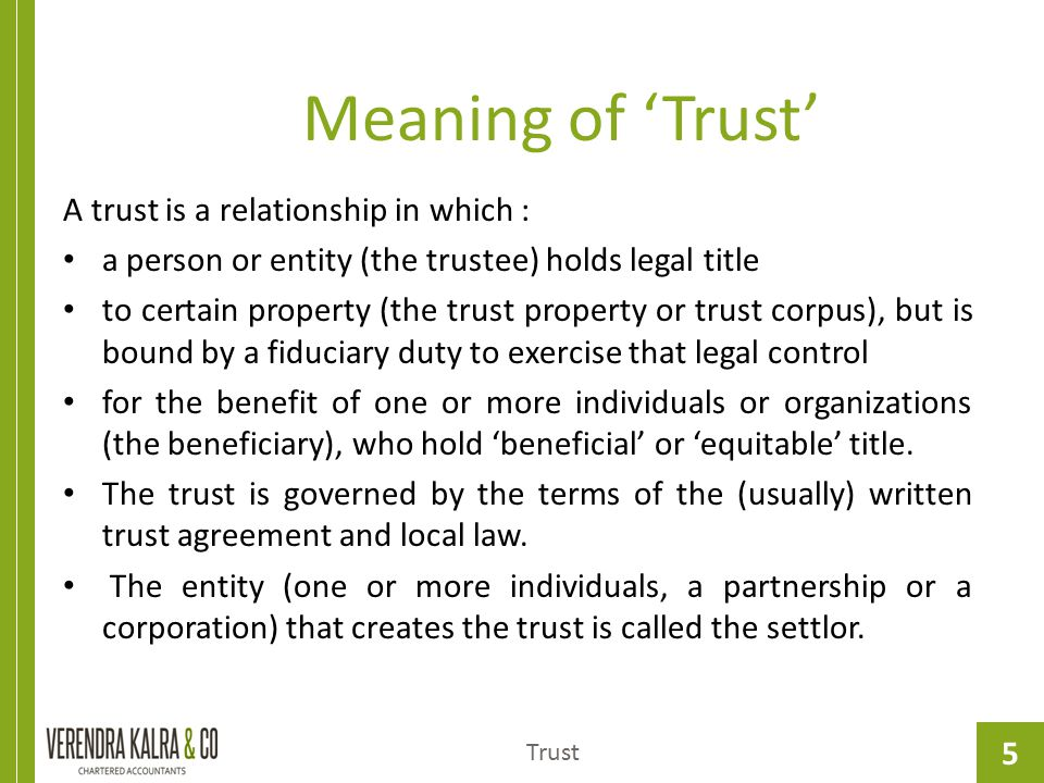 5 Meaning of 'Trust' Trust A trust is a relationship in which : a person or entity (the trustee) holds legal title to certain property (the trust prop