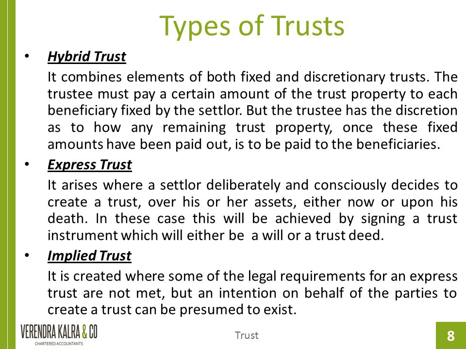 8 Types of Trusts Trust Hybrid Trust It combines elements of both fixed and discretionary trusts. The trustee must pay a certain amount of the trust p