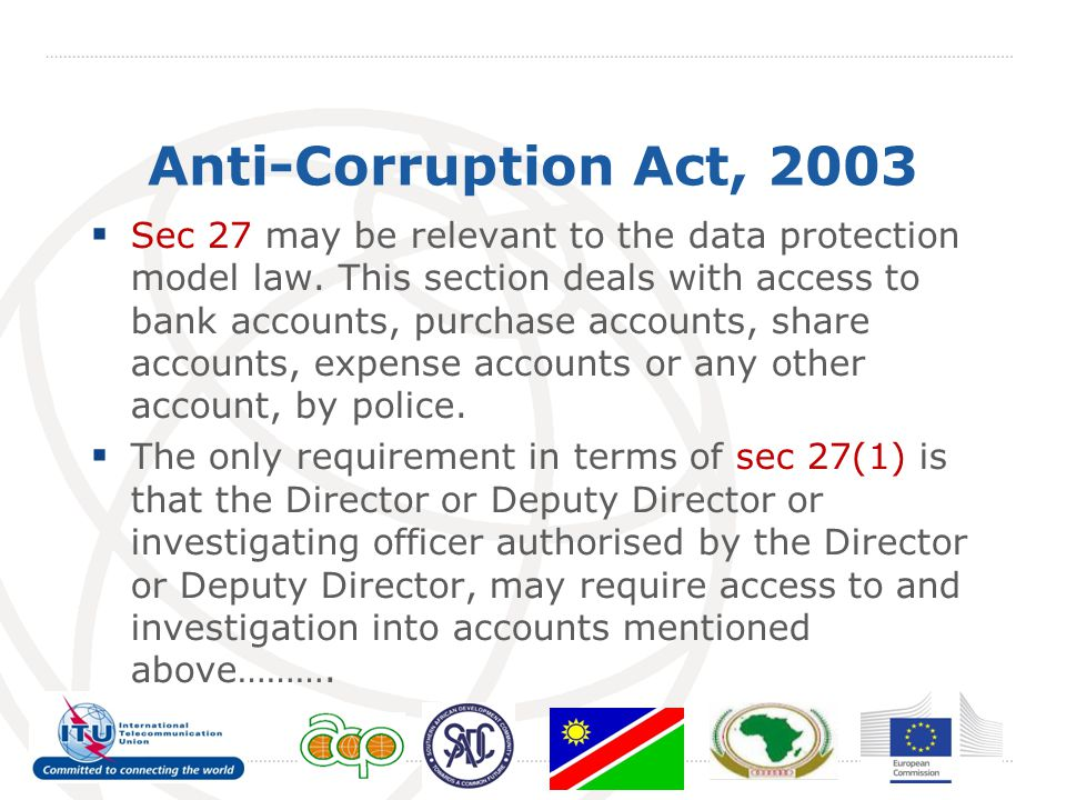 Anti-Corruption Act, 2003  Sec 27 may be relevant to the data protection model law. This section deals with access to bank accounts, purchase account