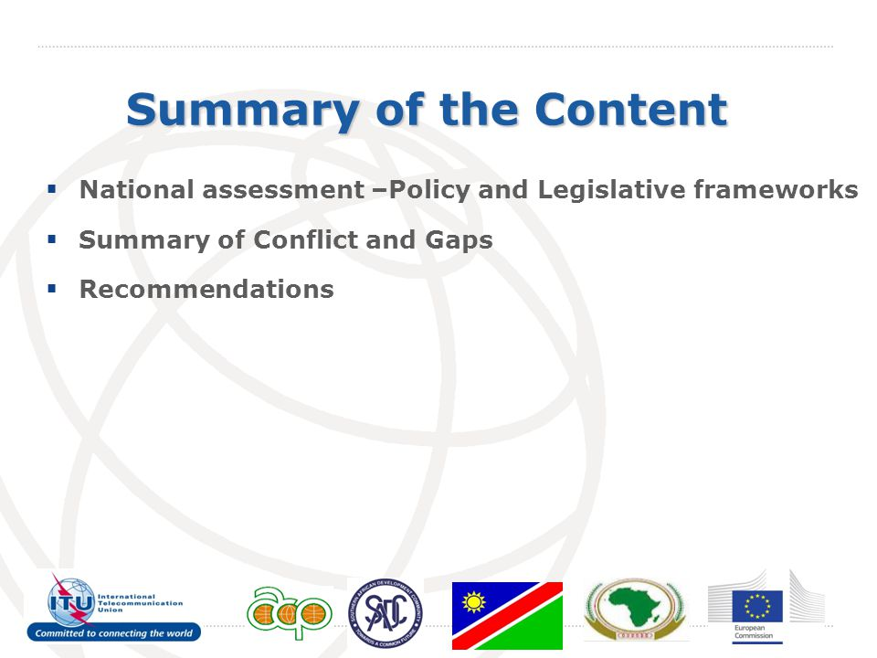 Summary of the Content  National assessment –Policy and Legislative frameworks  Summary of Conflict and Gaps  Recommendations