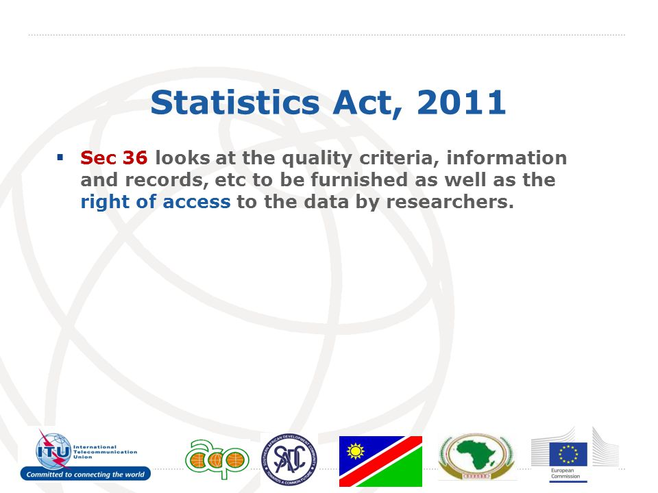 Statistics Act, 2011  Sec 36 looks at the quality criteria, information and records, etc to be furnished as well as the right of access to the data b