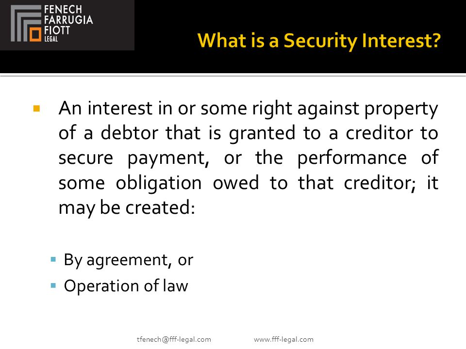  An interest in or some right against property of a debtor that is granted to a creditor to secure payment, or the performance of some obligation owe