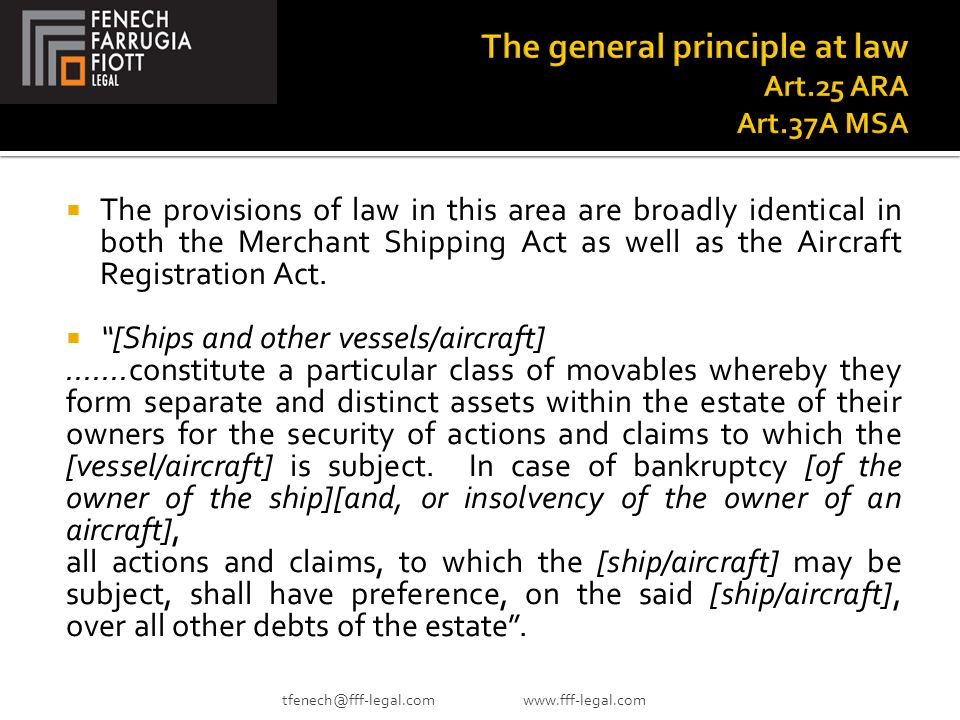  The provisions of law in this area are broadly identical in both the Merchant Shipping Act as well as the Aircraft Registration Act.