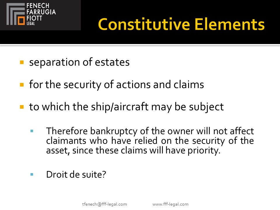  separation of estates  for the security of actions and claims  to which the ship/aircraft may be subject  Therefore bankruptcy of the owner will not affect claimants who have relied on the security of the asset, since these claims will have priority.