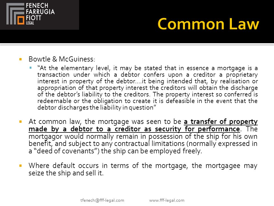  Bowtle & McGuiness:  At the elementary level, it may be stated that in essence a mortgage is a transaction under which a debtor confers upon a creditor a proprietary interest in property of the debtor....it being intended that, by realisation or appropriation of that property interest the creditors will obtain the discharge of the debtor's liability to the creditors.