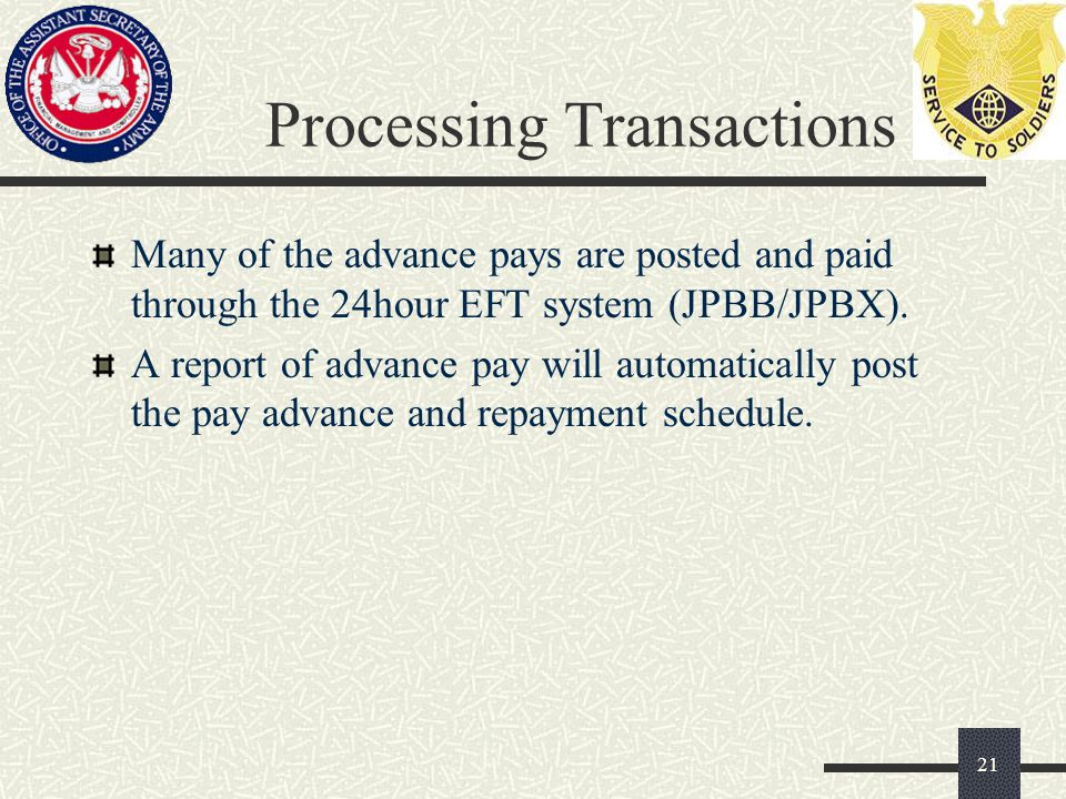 Processing Transactions Many of the advance pays are posted and paid through the 24hour EFT system (JPBB/JPBX).