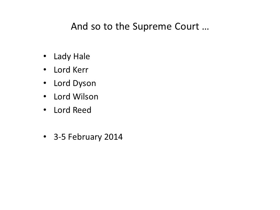 And so to the Supreme Court … Lady Hale Lord Kerr Lord Dyson Lord Wilson Lord Reed 3-5 February 2014