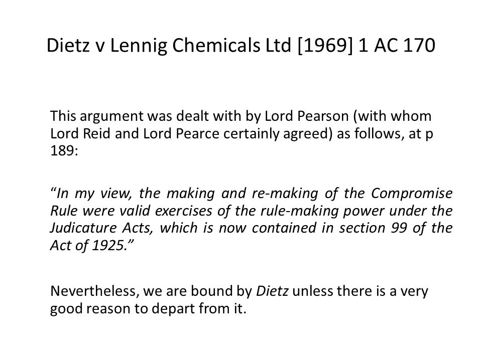 Dietz v Lennig Chemicals Ltd [1969] 1 AC 170 This argument was dealt with by Lord Pearson (with whom Lord Reid and Lord Pearce certainly agreed) as fo