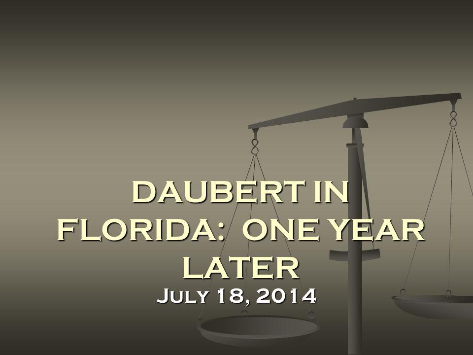 DAUBERT IN FLORIDA: ONE YEAR LATER July 18, 2014