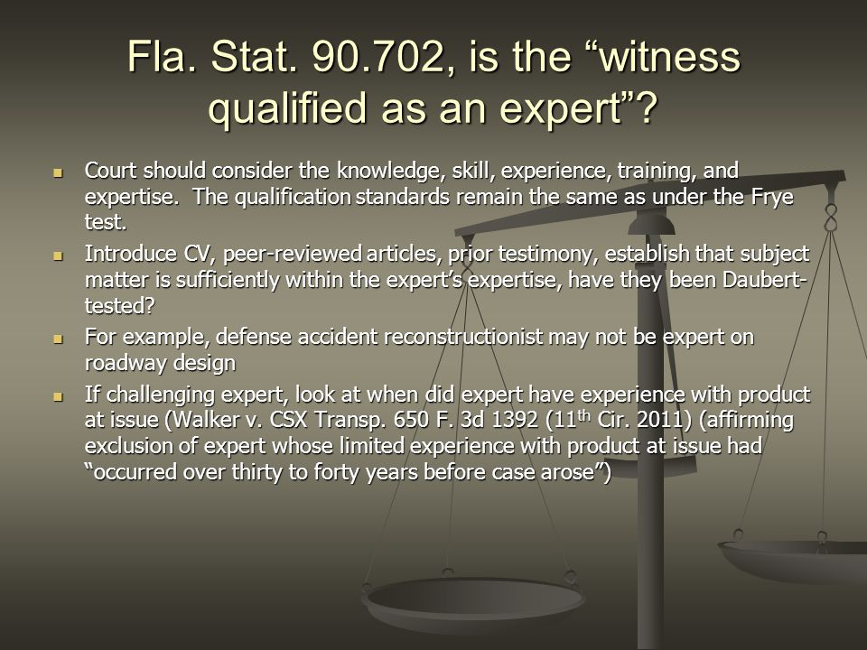 """Fla. Stat. 90.702, is the """"witness qualified as an expert""""? Court should consider the knowledge, skill, experience, training, and expertise. The quali"""