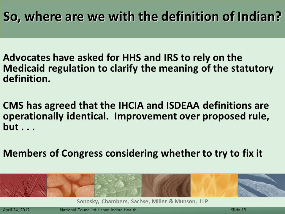So, where are we with the definition of Indian? Advocates have asked for HHS and IRS to rely on the Medicaid regulation to clarify the meaning of the