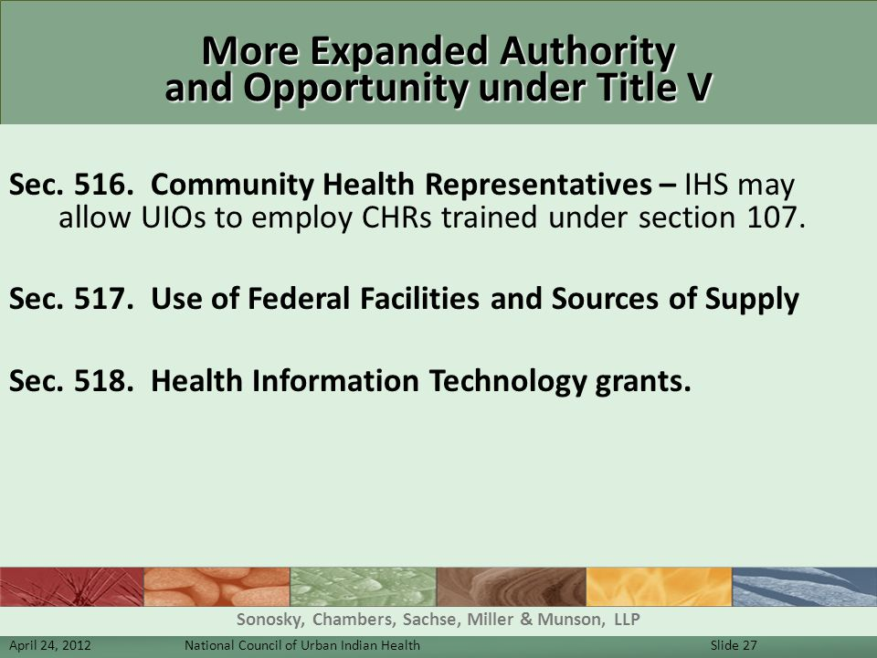 More Expanded Authority and Opportunity under Title V Sec. 516. Community Health Representatives – IHS may allow UIOs to employ CHRs trained under sec