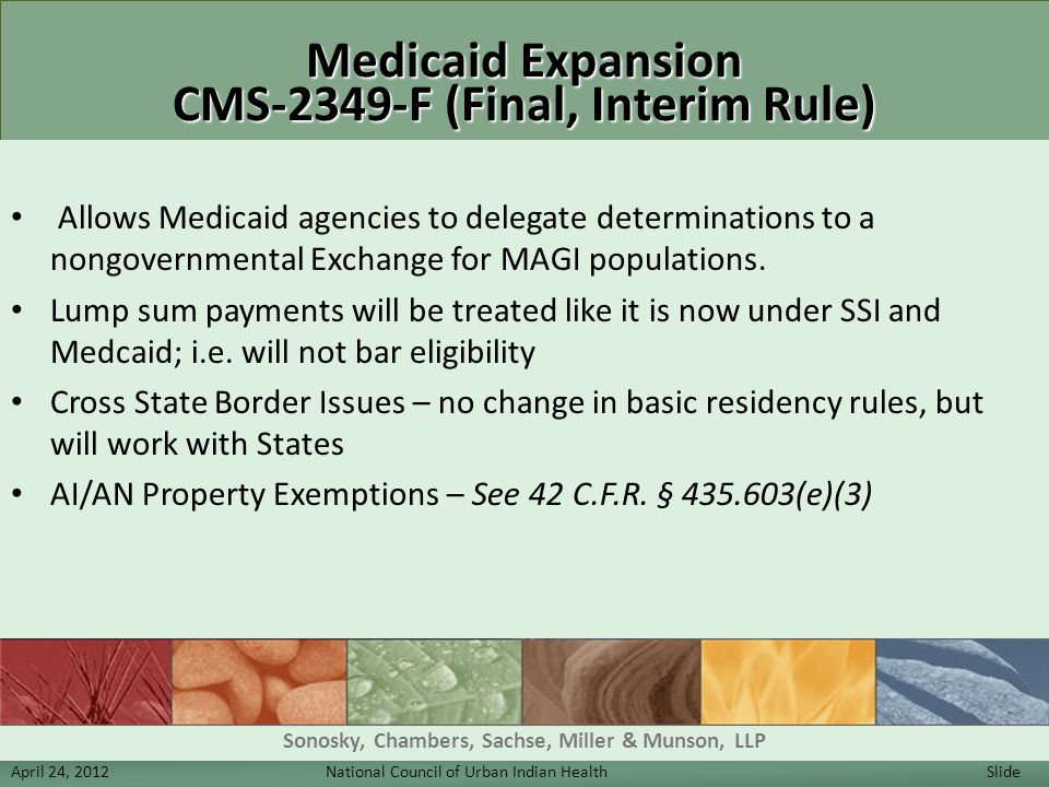Medicaid Expansion CMS-2349-F (Final, Interim Rule) Allows Medicaid agencies to delegate determinations to a nongovernmental Exchange for MAGI populat