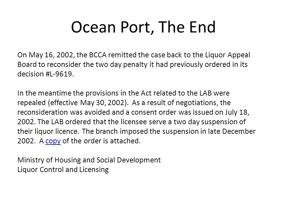 Ocean Port, The End On May 16, 2002, the BCCA remitted the case back to the Liquor Appeal Board to reconsider the two day penalty it had previously or