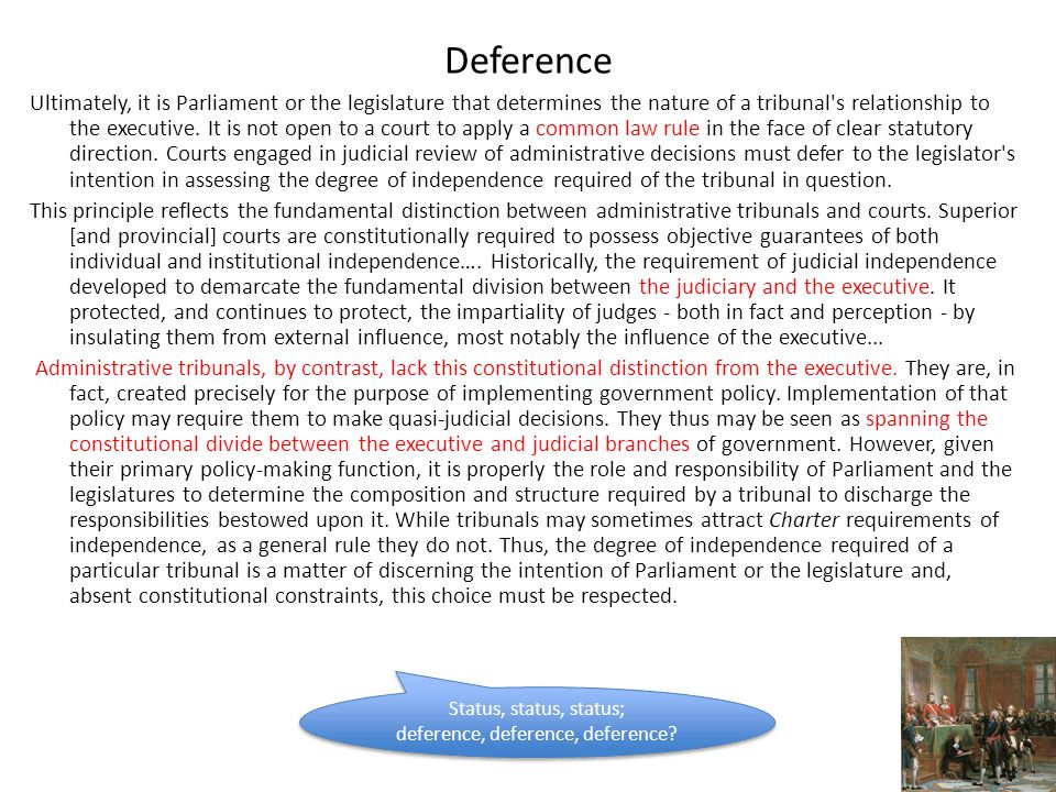 Deference Ultimately, it is Parliament or the legislature that determines the nature of a tribunal s relationship to the executive.