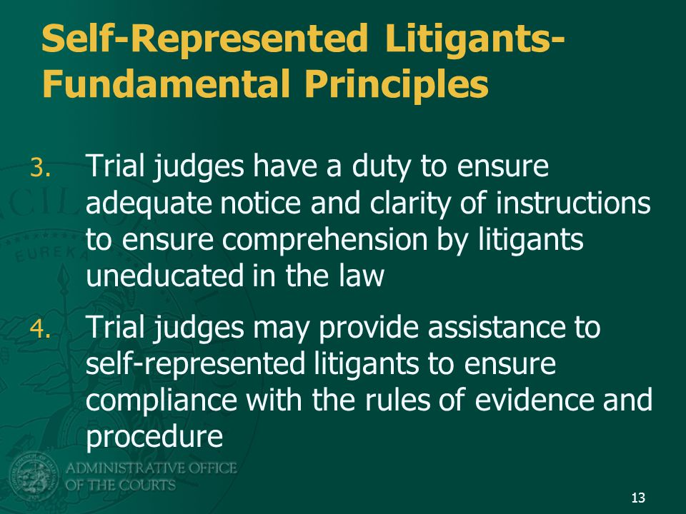 Self-Represented Litigants- Fundamental Principles 3. Trial judges have a duty to ensure adequate notice and clarity of instructions to ensure compreh