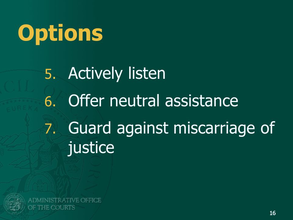 Options 5. Actively listen 6. Offer neutral assistance 7. Guard against miscarriage of justice 16