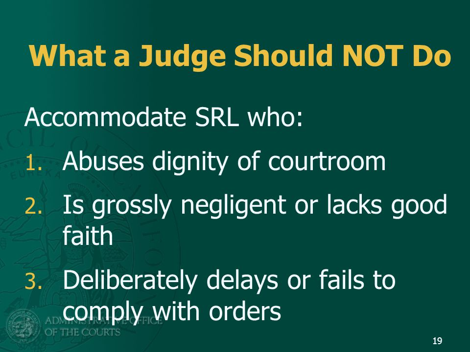 What a Judge Should NOT Do Accommodate SRL who: 1.
