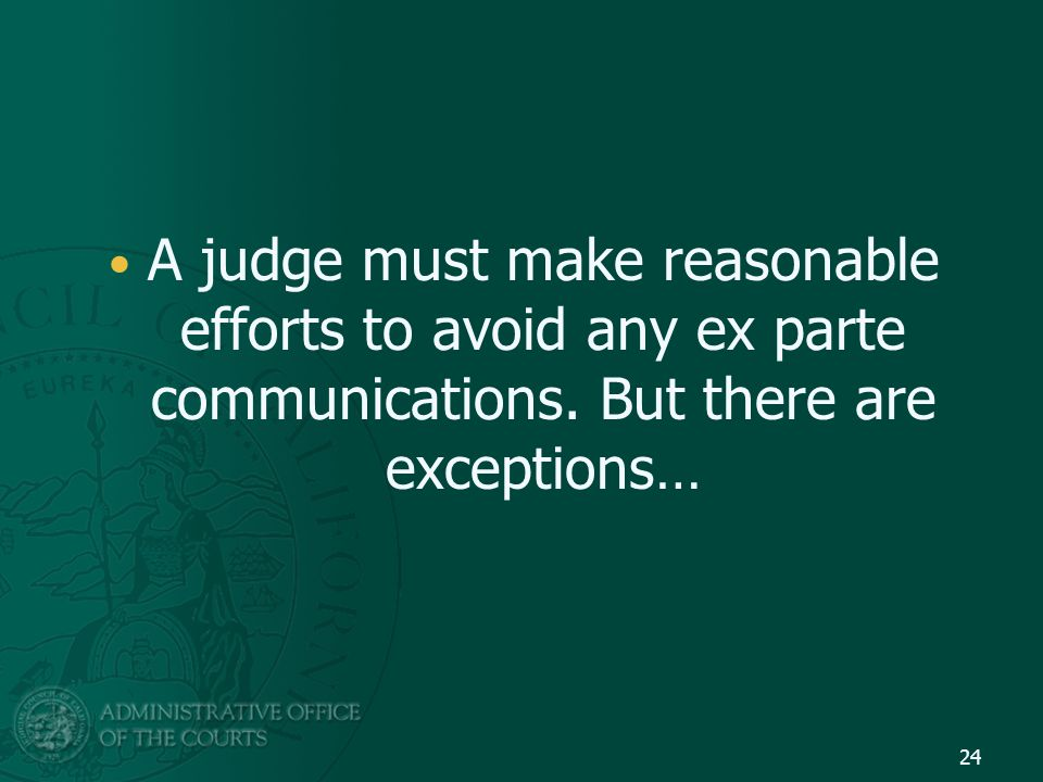A judge must make reasonable efforts to avoid any ex parte communications.