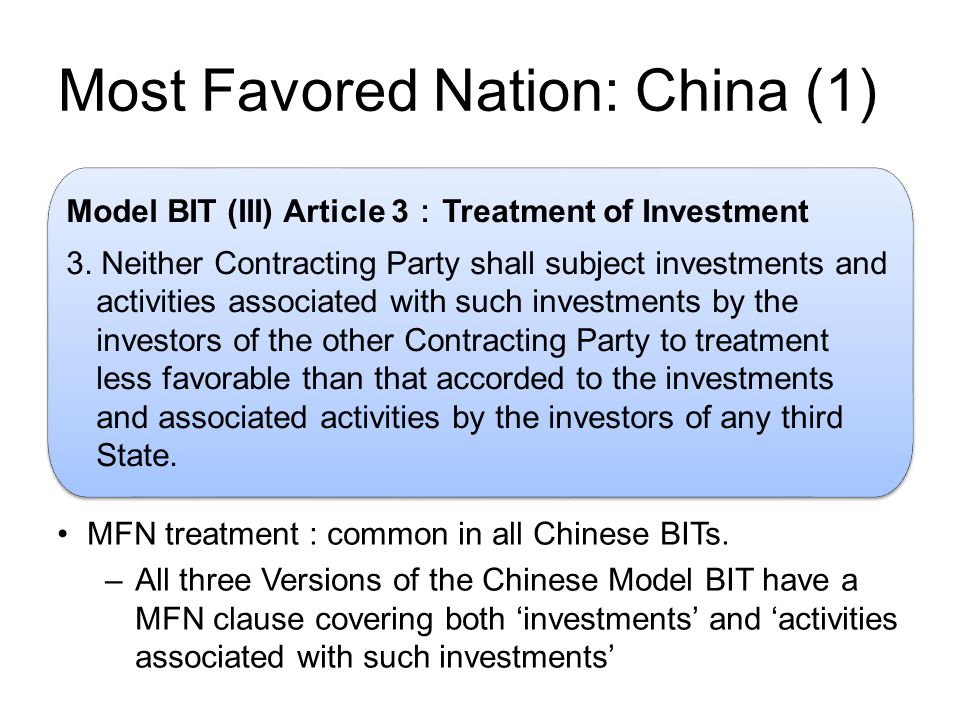 Most Favored Nation: China (1) MFN treatment : common in all Chinese BITs.