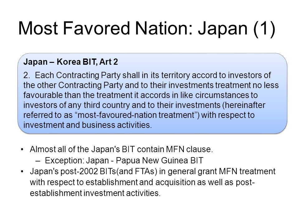 Most Favored Nation: Japan (1) Japan – Korea BIT, Art 2 2.