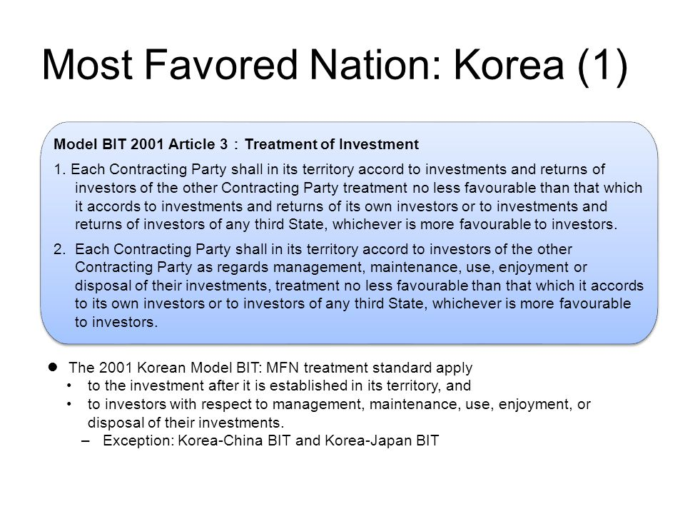 Most Favored Nation: Korea (1) Model BIT 2001 Article 3 : Treatment of Investment 1.