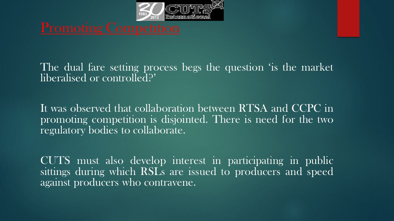 Promoting Competition The dual fare setting process begs the question 'is the market liberalised or controlled ' It was observed that collaboration between RTSA and CCPC in promoting competition is disjointed.