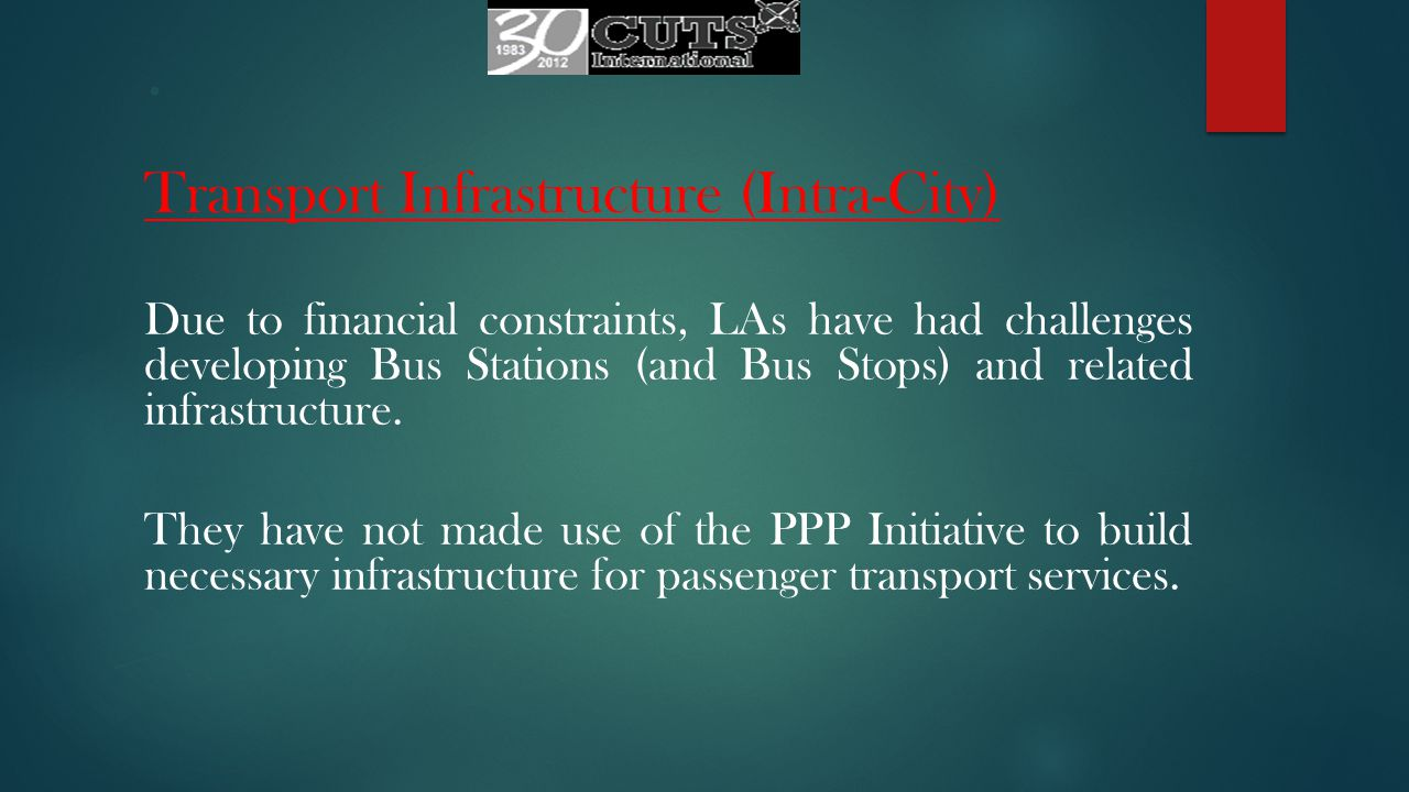 Transport Infrastructure (Intra-City) Due to financial constraints, LAs have had challenges developing Bus Stations (and Bus Stops) and related infrastructure.