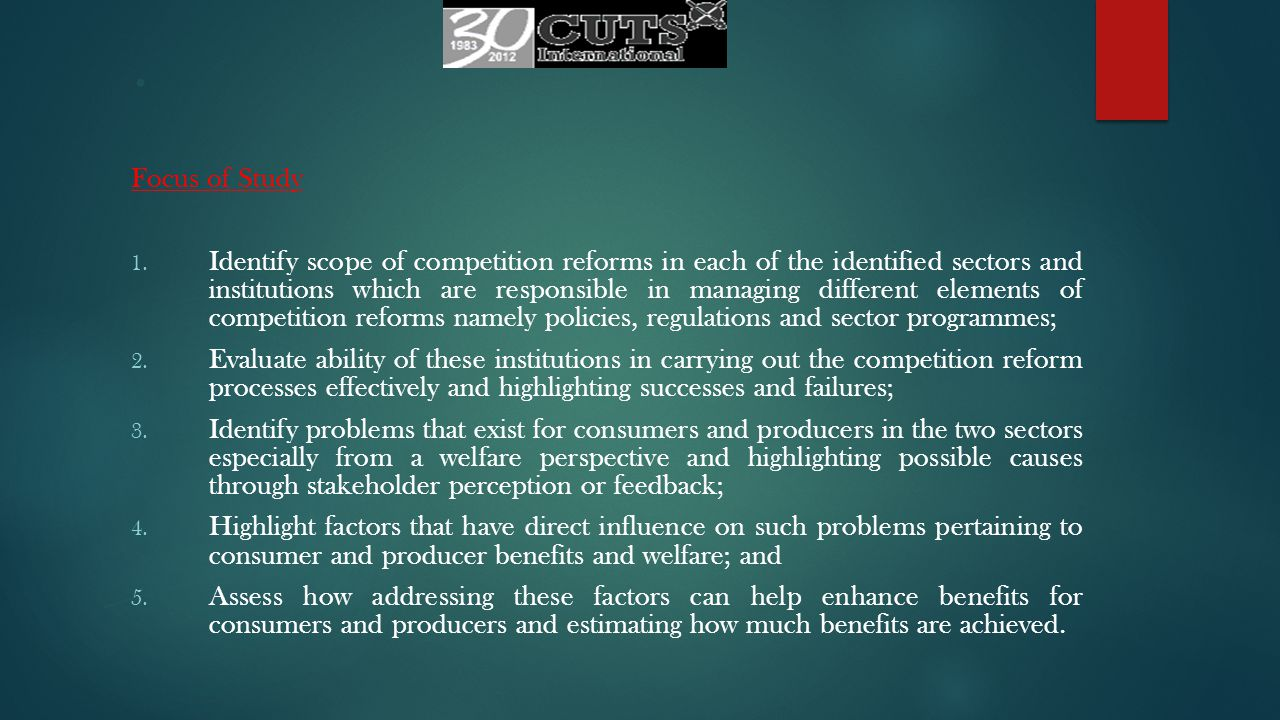 . Focus of Study 1. Identify scope of competition reforms in each of the identified sectors and institutions which are responsible in managing differe