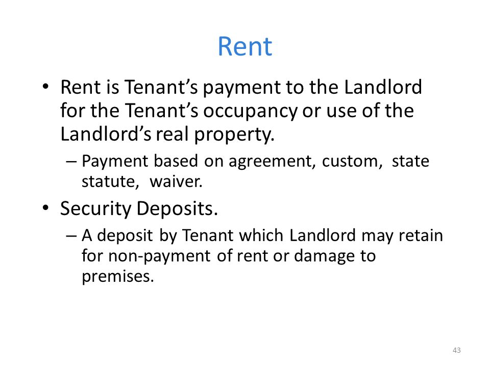 Rent Rent is Tenant's payment to the Landlord for the Tenant's occupancy or use of the Landlord's real property. – Payment based on agreement, custom,