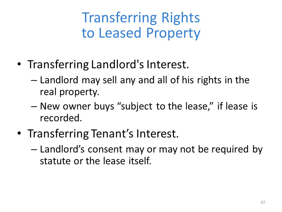 Transferring Rights to Leased Property Transferring Landlord's Interest. – Landlord may sell any and all of his rights in the real property. – New own