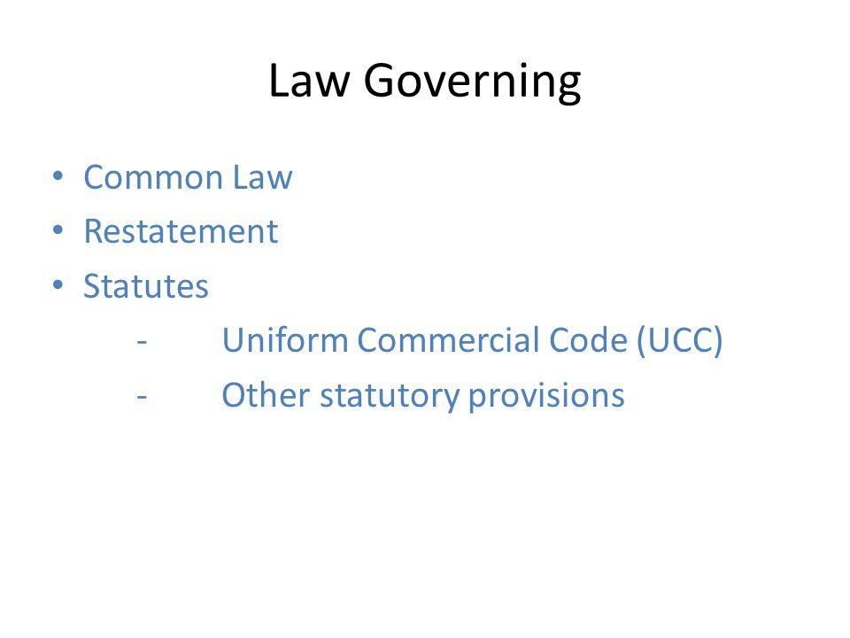 Law Governing Common Law Restatement Statutes -Uniform Commercial Code (UCC) -Other statutory provisions