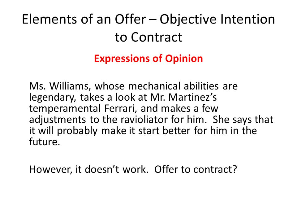 Elements of an Offer – Objective Intention to Contract Expressions of Opinion Ms. Williams, whose mechanical abilities are legendary, takes a look at