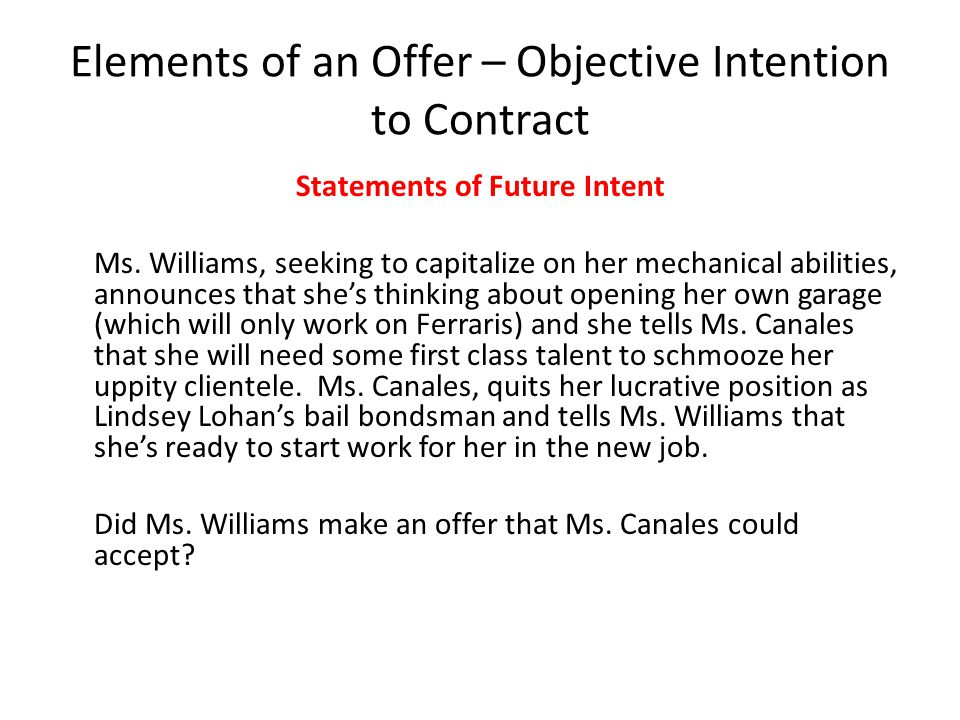 Elements of an Offer – Objective Intention to Contract Statements of Future Intent Ms. Williams, seeking to capitalize on her mechanical abilities, an