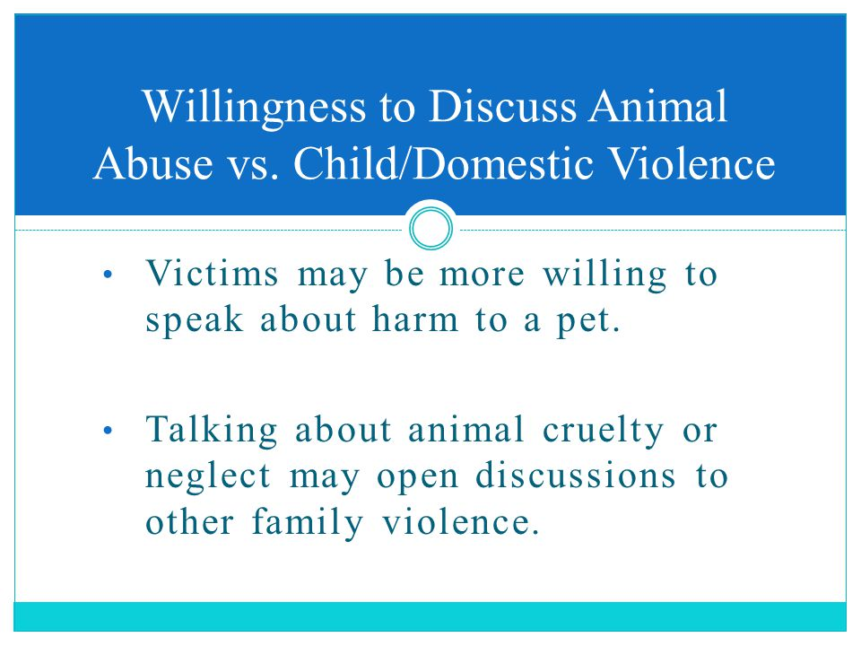Victims may be more willing to speak about harm to a pet.